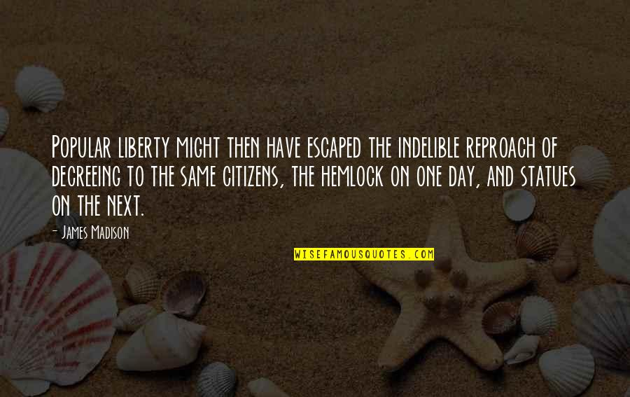 Reproach Quotes By James Madison: Popular liberty might then have escaped the indelible