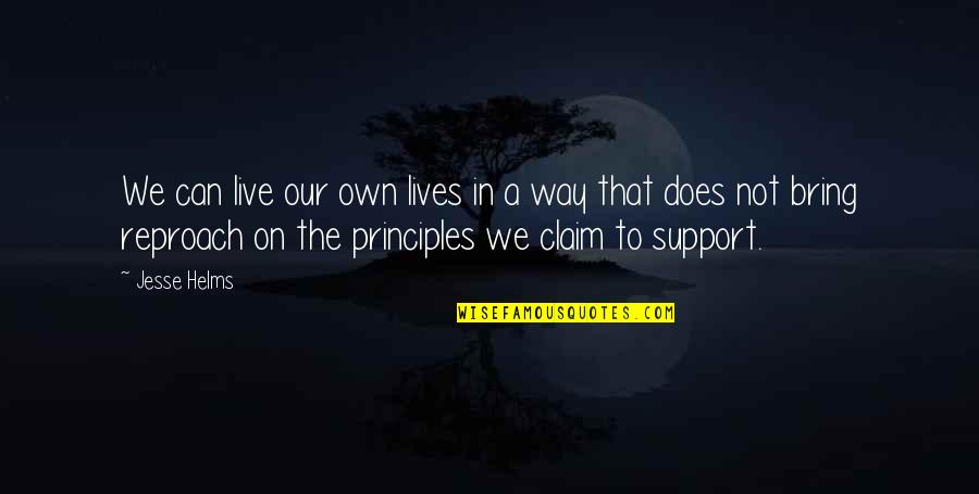 Reproach Quotes By Jesse Helms: We can live our own lives in a
