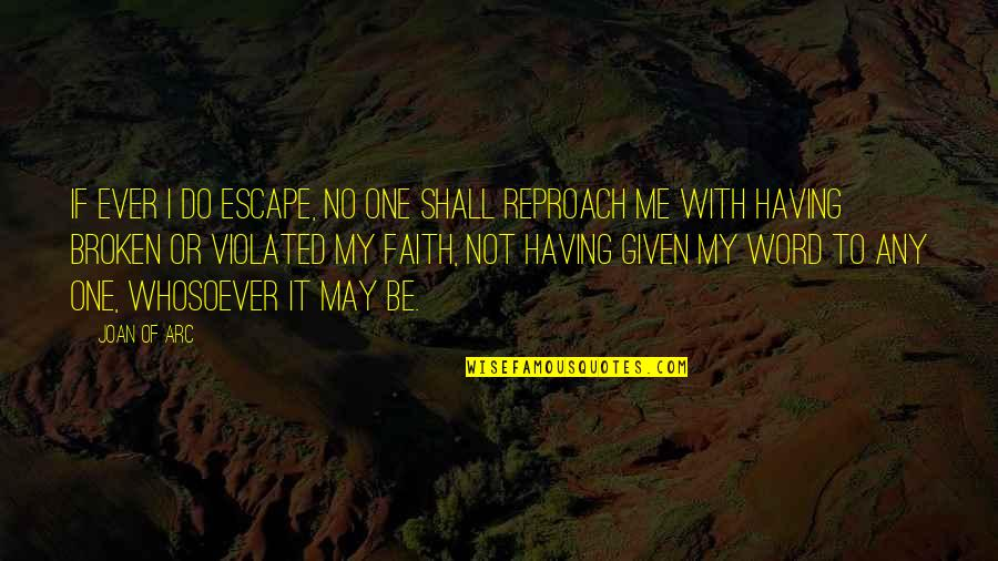 Reproach Quotes By Joan Of Arc: If ever I do escape, no one shall