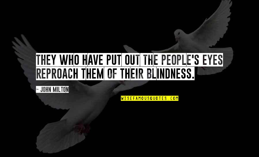 Reproach Quotes By John Milton: They who have put out the people's eyes