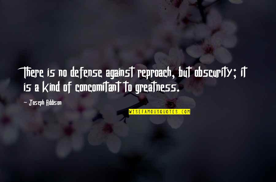 Reproach Quotes By Joseph Addison: There is no defense against reproach, but obscurity;