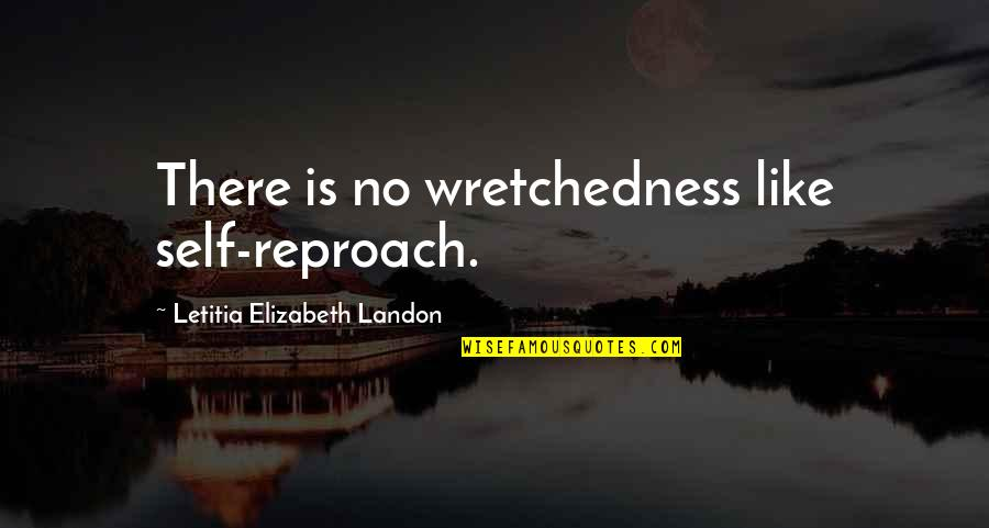 Reproach Quotes By Letitia Elizabeth Landon: There is no wretchedness like self-reproach.