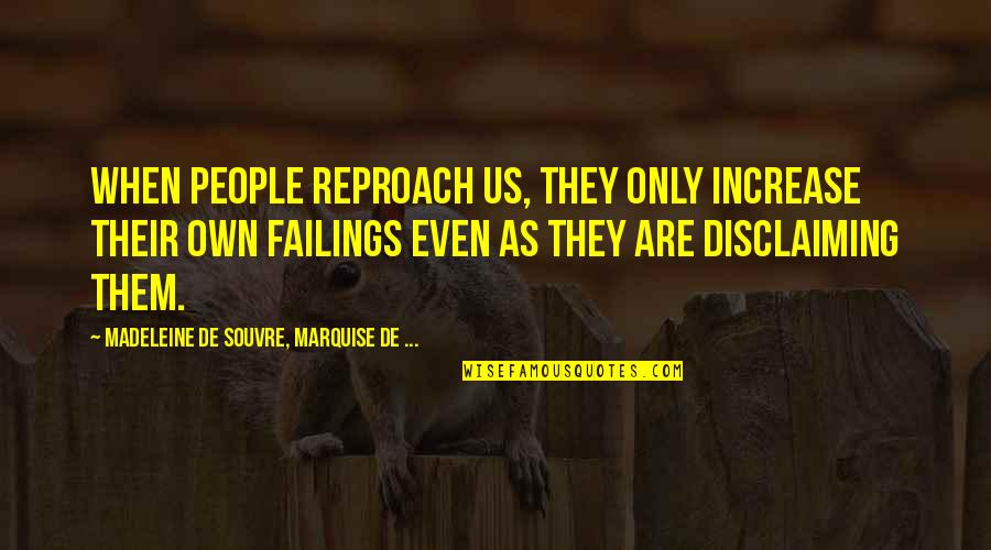 Reproach Quotes By Madeleine De Souvre, Marquise De ...: When people reproach us, they only increase their