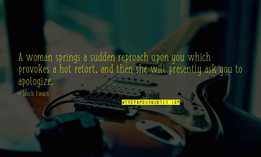 Reproach Quotes By Mark Twain: A woman springs a sudden reproach upon you
