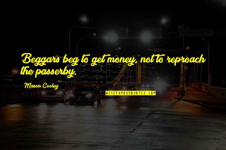 Reproach Quotes By Mason Cooley: Beggars beg to get money, not to reproach
