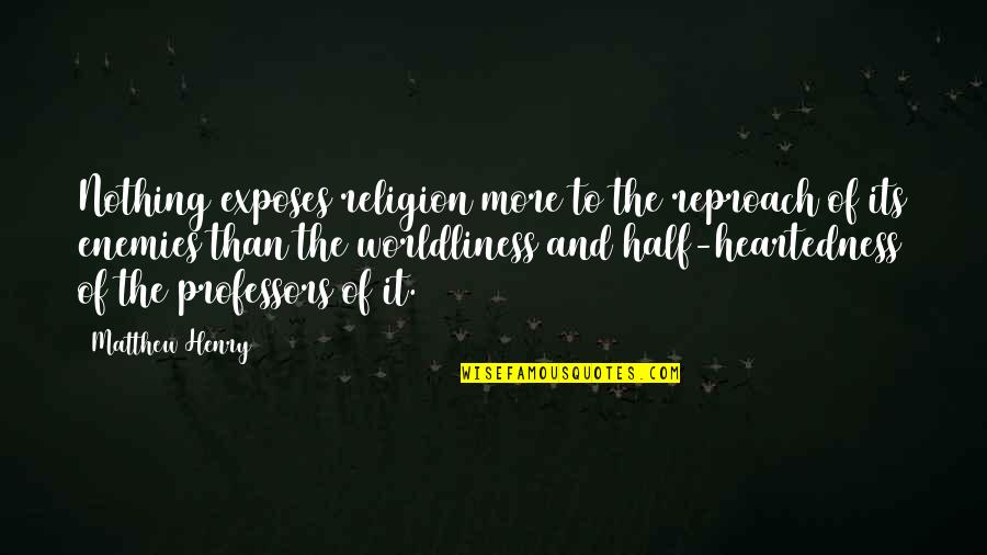 Reproach Quotes By Matthew Henry: Nothing exposes religion more to the reproach of
