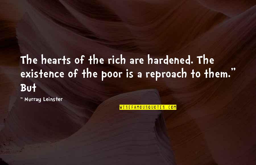 Reproach Quotes By Murray Leinster: The hearts of the rich are hardened. The