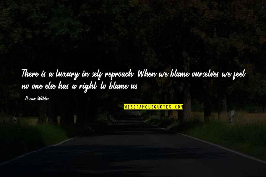 Reproach Quotes By Oscar Wilde: There is a luxury in self-reproach. When we
