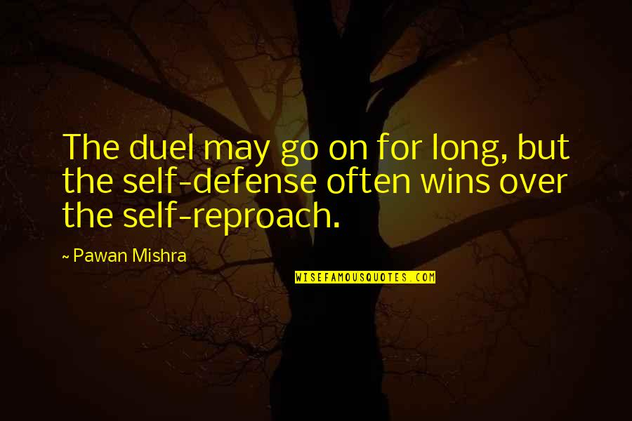 Reproach Quotes By Pawan Mishra: The duel may go on for long, but
