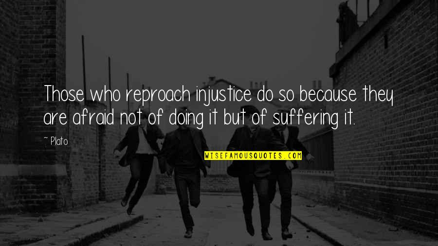 Reproach Quotes By Plato: Those who reproach injustice do so because they