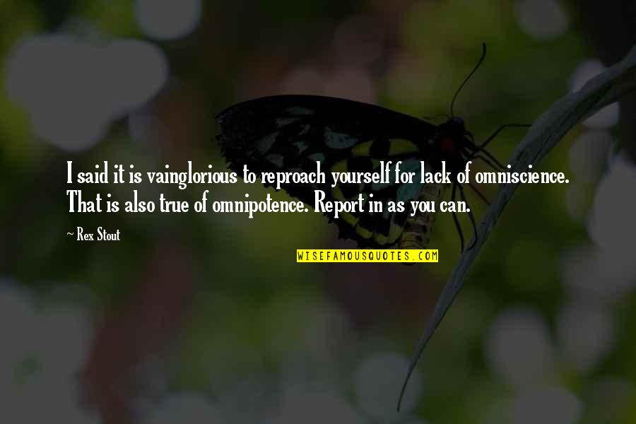 Reproach Quotes By Rex Stout: I said it is vainglorious to reproach yourself