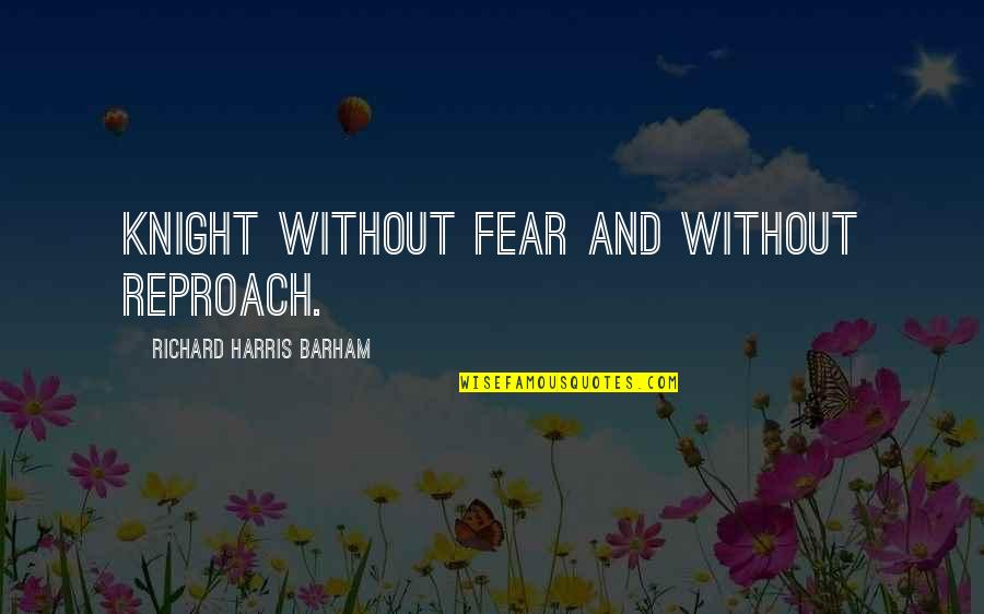 Reproach Quotes By Richard Harris Barham: Knight without fear and without reproach.