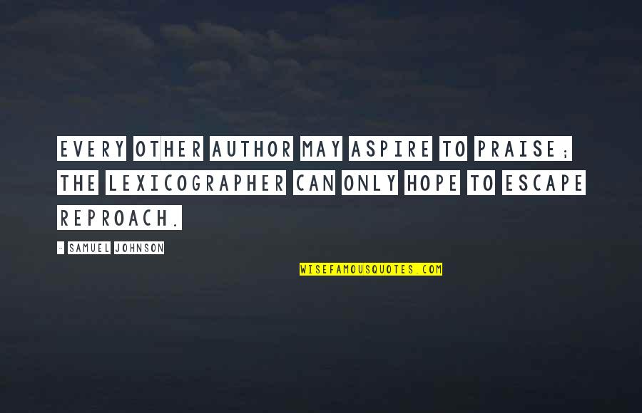 Reproach Quotes By Samuel Johnson: Every other author may aspire to praise; the