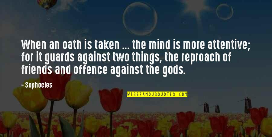 Reproach Quotes By Sophocles: When an oath is taken ... the mind