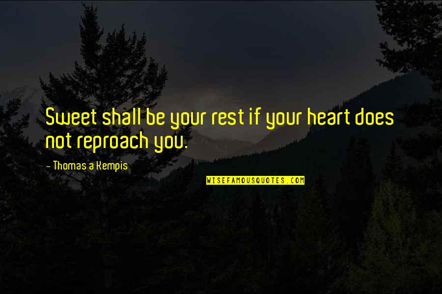 Reproach Quotes By Thomas A Kempis: Sweet shall be your rest if your heart