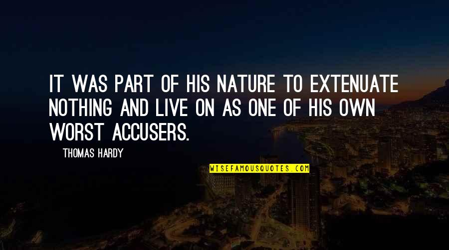 Reproach Quotes By Thomas Hardy: It was part of his nature to extenuate