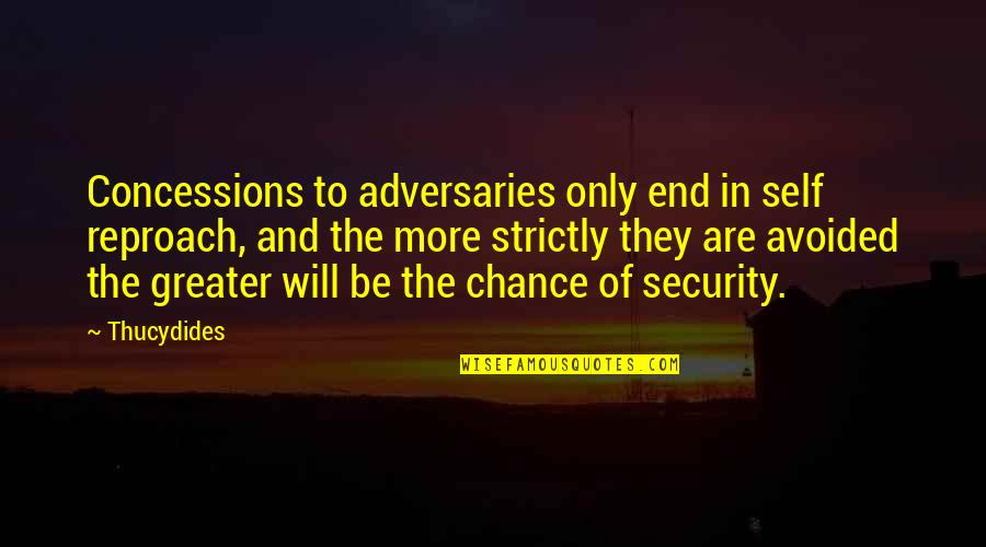 Reproach Quotes By Thucydides: Concessions to adversaries only end in self reproach,