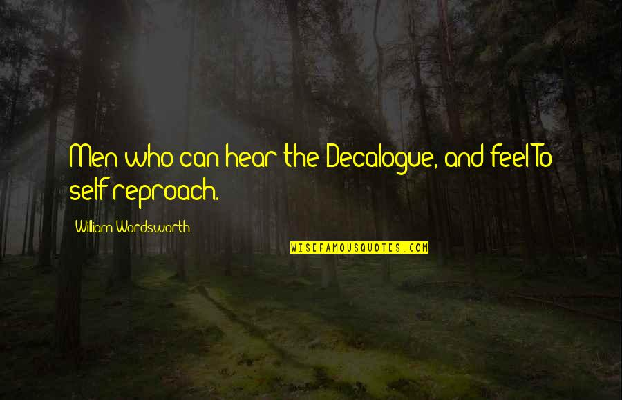 Reproach Quotes By William Wordsworth: Men who can hear the Decalogue, and feel