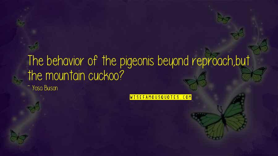 Reproach Quotes By Yosa Buson: The behavior of the pigeonis beyond reproach,but the