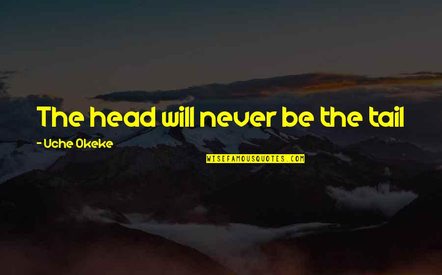 Republic Commando Quotes By Uche Okeke: The head will never be the tail