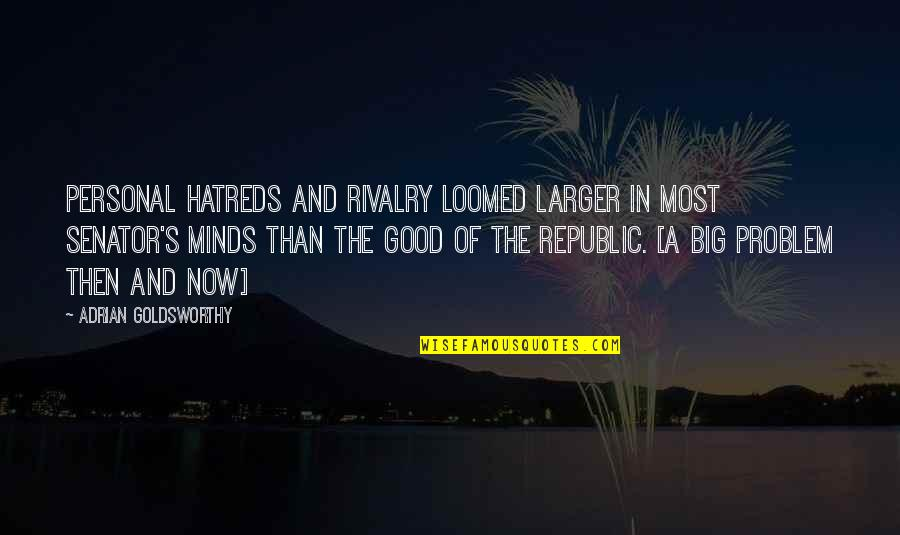 Republic's Quotes By Adrian Goldsworthy: Personal hatreds and rivalry loomed larger in most