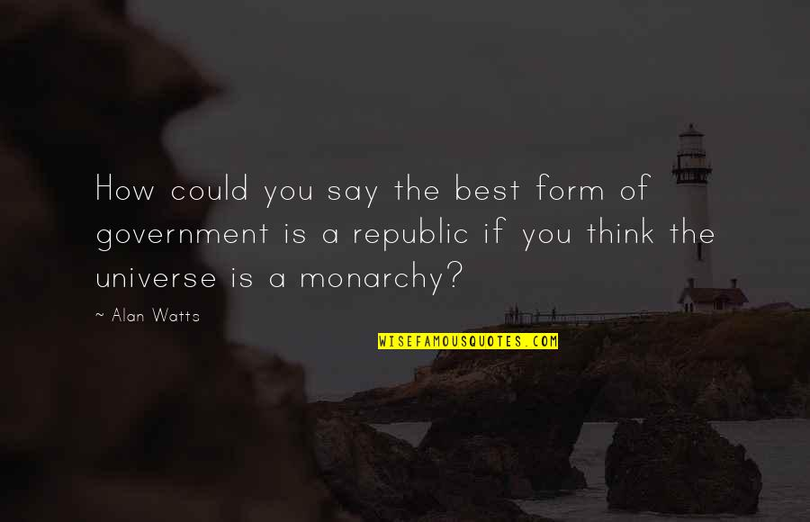 Republic's Quotes By Alan Watts: How could you say the best form of