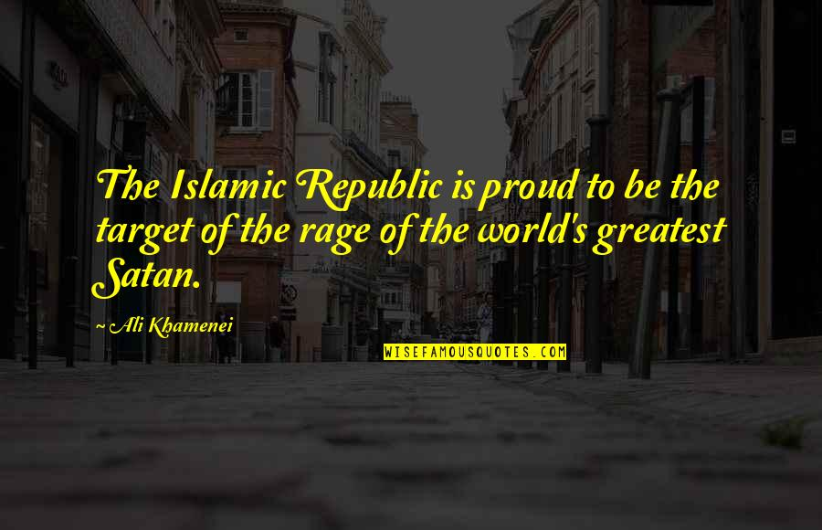 Republic's Quotes By Ali Khamenei: The Islamic Republic is proud to be the