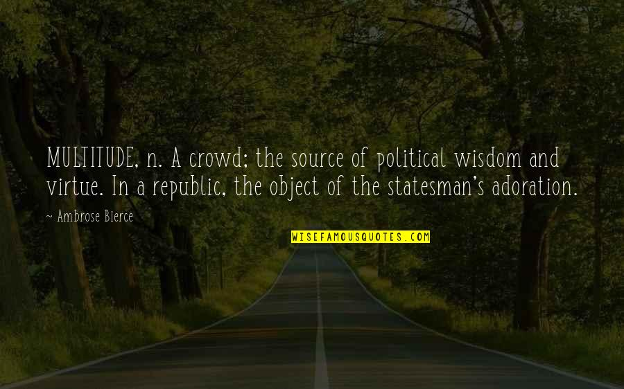 Republic's Quotes By Ambrose Bierce: MULTITUDE, n. A crowd; the source of political