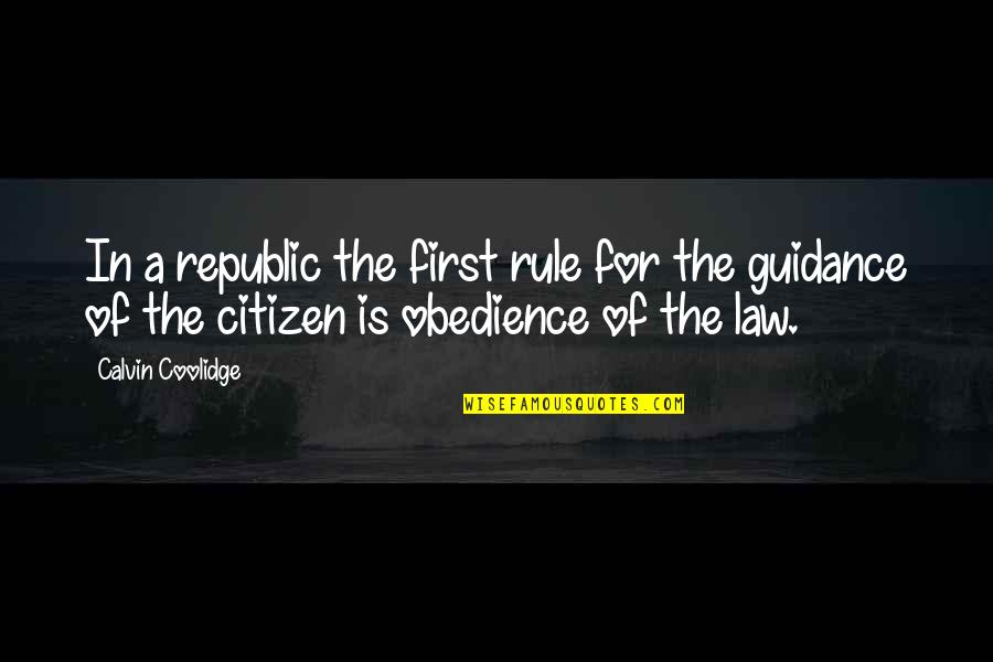 Republic's Quotes By Calvin Coolidge: In a republic the first rule for the