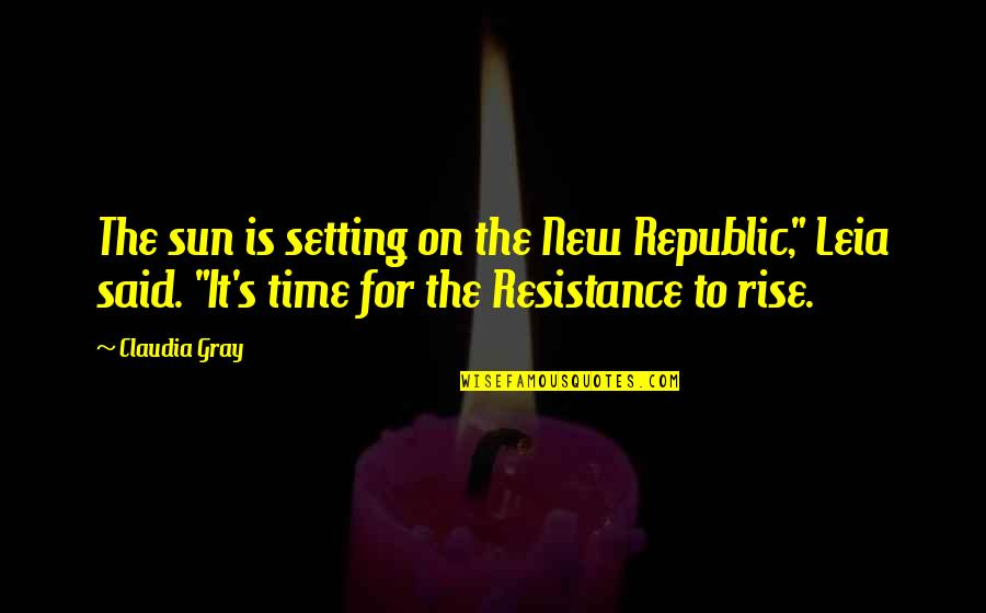 Republic's Quotes By Claudia Gray: The sun is setting on the New Republic,""