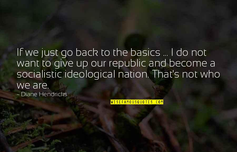Republic's Quotes By Diane Hendricks: If we just go back to the basics