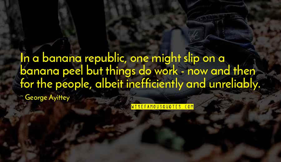 Republic's Quotes By George Ayittey: In a banana republic, one might slip on