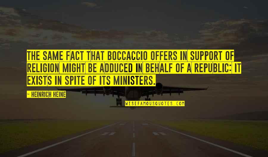 Republic's Quotes By Heinrich Heine: The same fact that Boccaccio offers in support