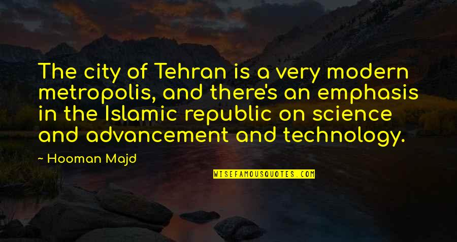 Republic's Quotes By Hooman Majd: The city of Tehran is a very modern