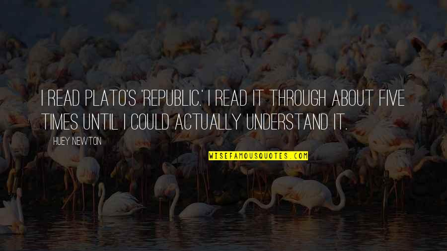 Republic's Quotes By Huey Newton: I read Plato's 'Republic.' I read it through