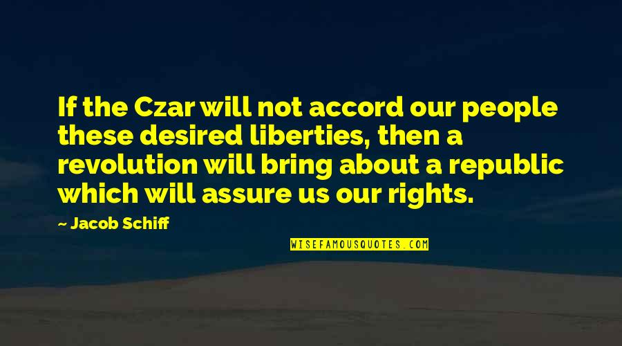 Republic's Quotes By Jacob Schiff: If the Czar will not accord our people