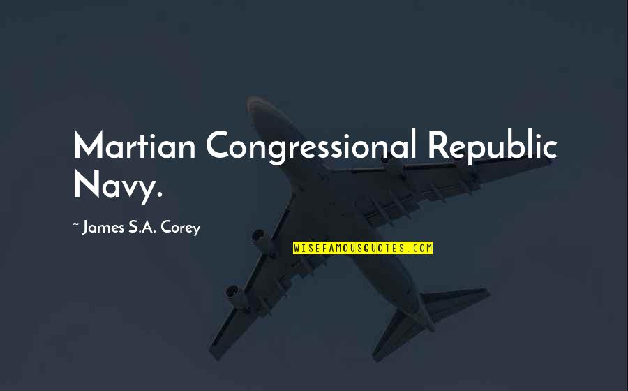 Republic's Quotes By James S.A. Corey: Martian Congressional Republic Navy.