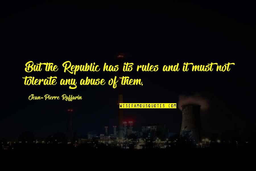 Republic's Quotes By Jean-Pierre Raffarin: But the Republic has its rules and it