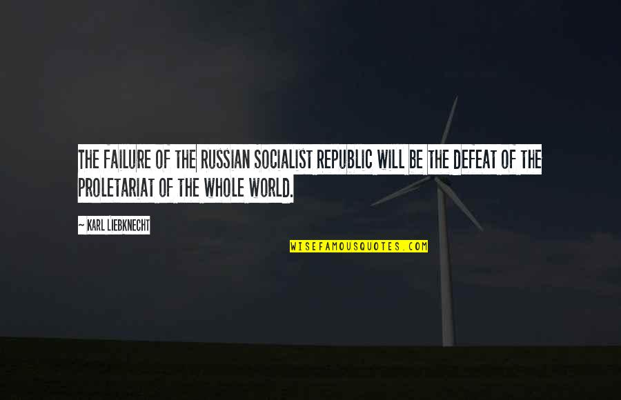 Republic's Quotes By Karl Liebknecht: The failure of the Russian Socialist Republic will