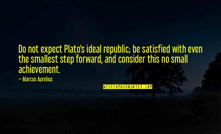 Republic's Quotes By Marcus Aurelius: Do not expect Plato's ideal republic; be satisfied