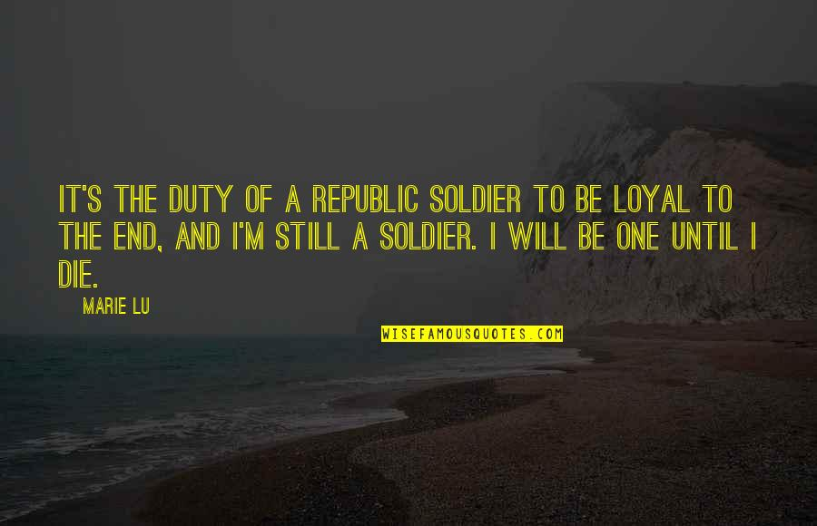 Republic's Quotes By Marie Lu: It's the duty of a Republic soldier to