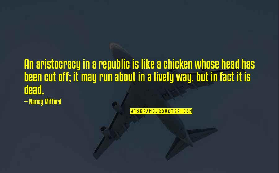 Republic's Quotes By Nancy Mitford: An aristocracy in a republic is like a