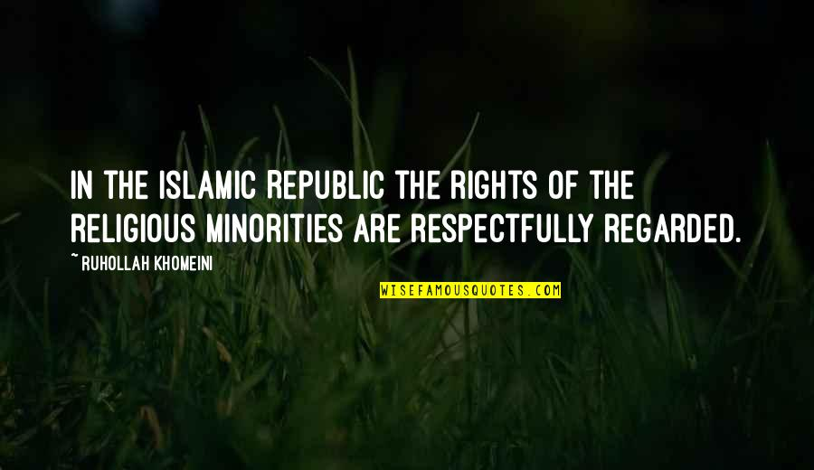Republic's Quotes By Ruhollah Khomeini: In the Islamic Republic the rights of the