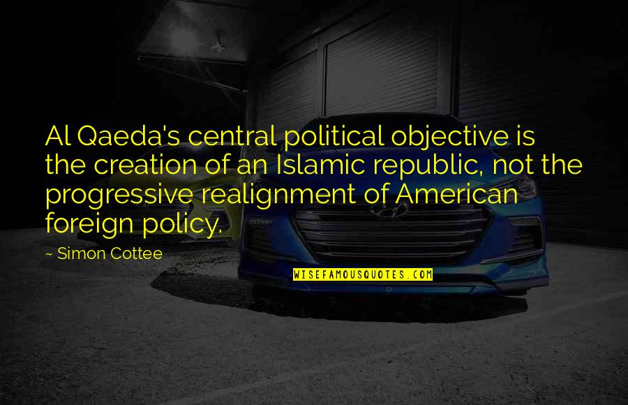 Republic's Quotes By Simon Cottee: Al Qaeda's central political objective is the creation