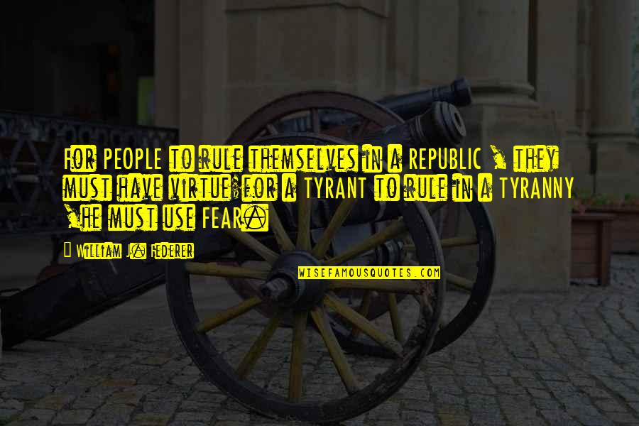 Republic's Quotes By William J. Federer: For PEOPLE to rule themselves in a REPUBLIC