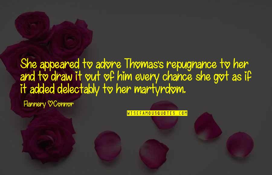 Repugnance Quotes By Flannery O'Connor: She appeared to adore Thomas's repugnance to her