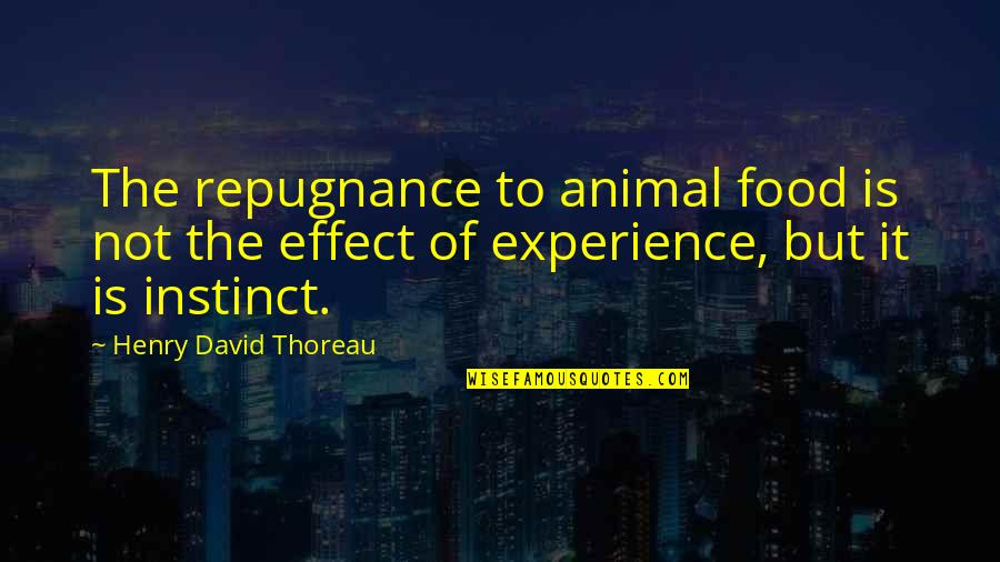 Repugnance Quotes By Henry David Thoreau: The repugnance to animal food is not the