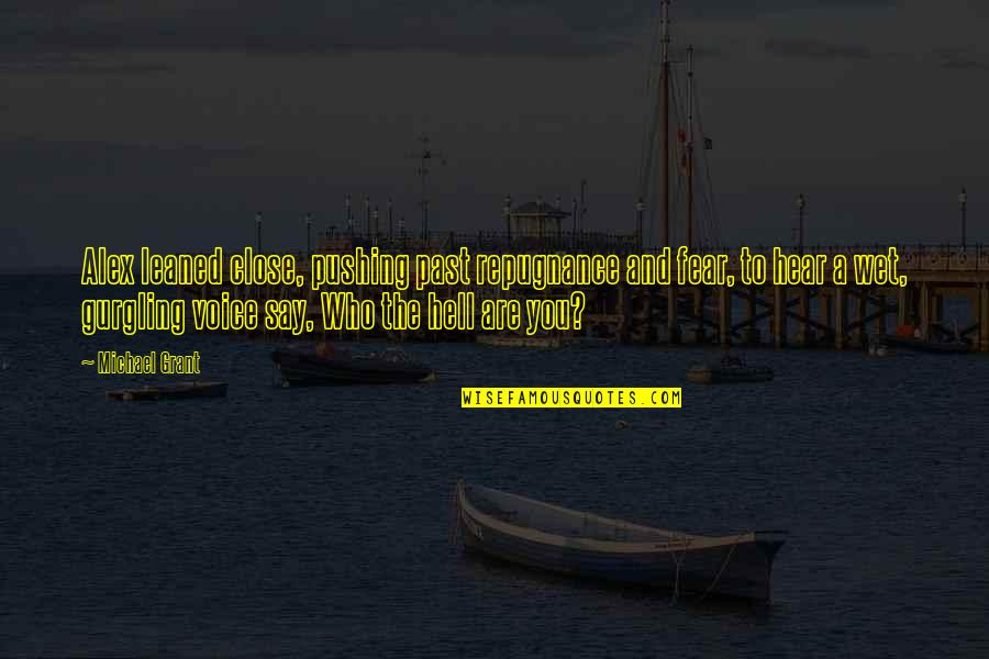 Repugnance Quotes By Michael Grant: Alex leaned close, pushing past repugnance and fear,