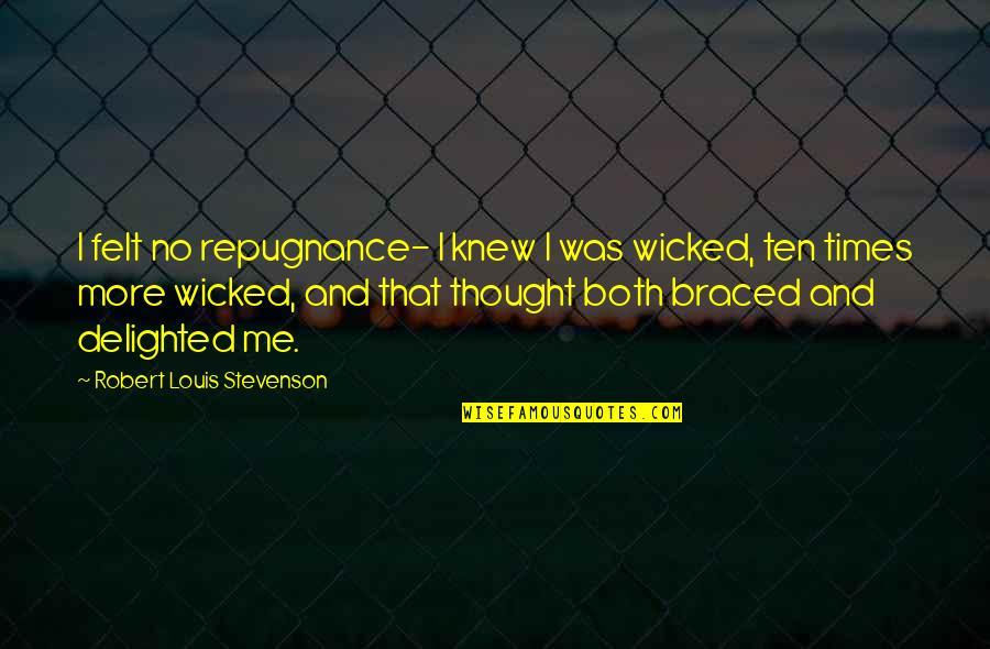 Repugnance Quotes By Robert Louis Stevenson: I felt no repugnance- I knew I was