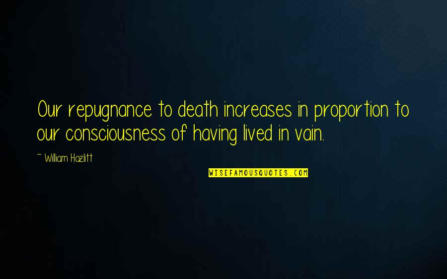 Repugnance Quotes By William Hazlitt: Our repugnance to death increases in proportion to